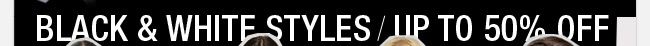 Black & White Styles/Up To 50% Off