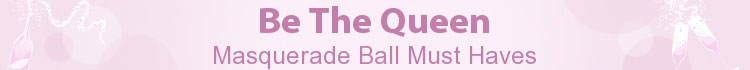 Be The Queen - Masquerade Ball Must Haves